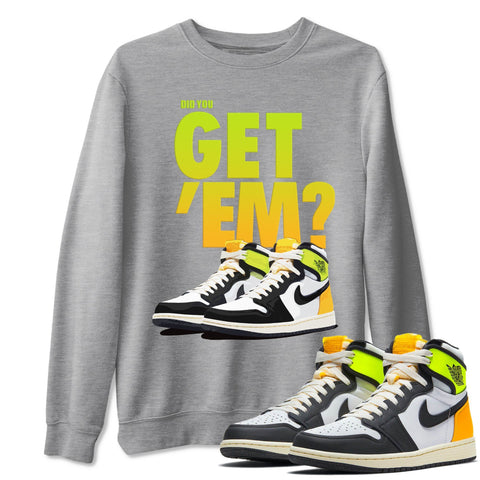 Did You Get Em Unisex Sweatshirt - Air Jordan 1 Retro Black White Volt Gold Sneaker Matching Outfits Volt University Gold 1s Long Sleeve Heather Grey Pullover S
