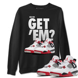 Air Jordan 4 Retro Fire Red Sneaker Sweatshirts And Sneaker Matching Outfits Did You Get Em Black Long Sleeve Pullovers Image