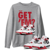 Air Jordan 4 Retro Fire Red Sneaker Sweatshirts And Sneaker Matching Outfits Did You Get Em Heather Grey Long Sleeve Pullovers Image