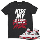 Air Jordan 4 Retro Fire Red Sneaker Crew Neck T Shirt Matching Outfits Kiss My Ass Charcoal Heather Grey Short Sleeve Tees Image S