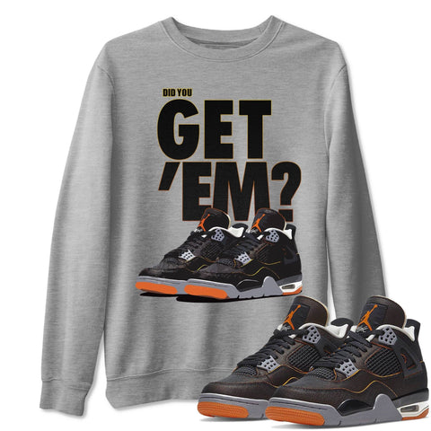 Did You Get Em Unisex Sweatshirt - Air Jordan 4 WMNS Retro Starfish Black Orange Sneaker Matching Outfits Starfish 4s Womens Long Sleeve Heather Grey AJ4 Pullover S
