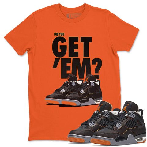 Air Jordan 4 WMNS Retro Starfish Sneaker Crew Neck Unisex T Shirt Matching Outfits AJ4 Womens Orange Did You Get Em Short Sleeve Tees 4s Black Orange Image Orange S
