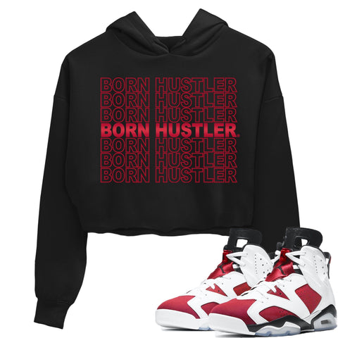 Jordan 6 Retro Carmine Born Hustler Crew Neck WMNS Crop Hoodie Matching Women's Outfits 6s Carmine Image Black Long Sleeve Sweaters