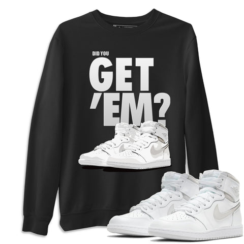 Air Jordan 1 High 85 Neutral Grey Did You Get Em Unisex Sweatshirt Matching Outfits AJ1 85 Neutral Grey Pullover Image Black Long Sleeve Sweaters