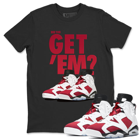 Air Jordan 6 Retro Carmine Did You Get Em Crew Neck T-Shirt Matching Unisex Outfits AJ6 Carmine Image Black Short Sleeve Tees