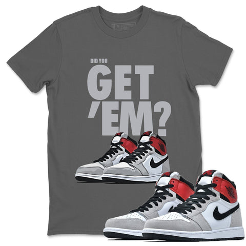 Did You Get Em T-Shirt - Air Jordan 1 Smoke Grey Air Jordan 1 Shirt Jordan 1 Smoke Grey Cool Grey S