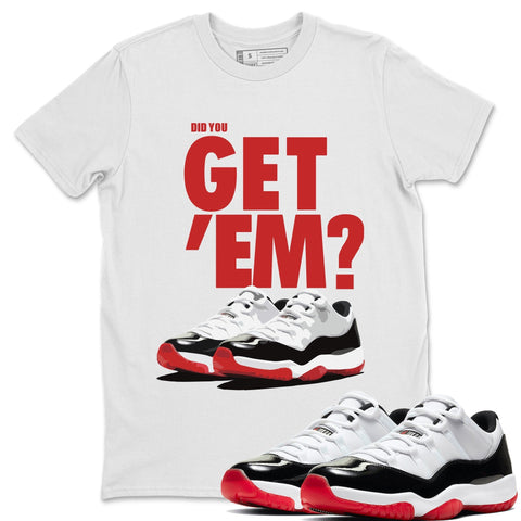 Did You Get 'Em T-Shirt - Air Jordan 11 Concord Bred Air Jordan 11 Shirt Jordan 11 Concord Bred White S