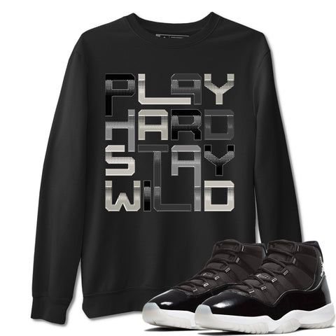 Play Hard Stay Wild Unisex Sweatshirt - Air Jordan 11 Retro Jubilee 25th Anniversary Sneaker Matching Outfits Long Sleeve Black Pullover S