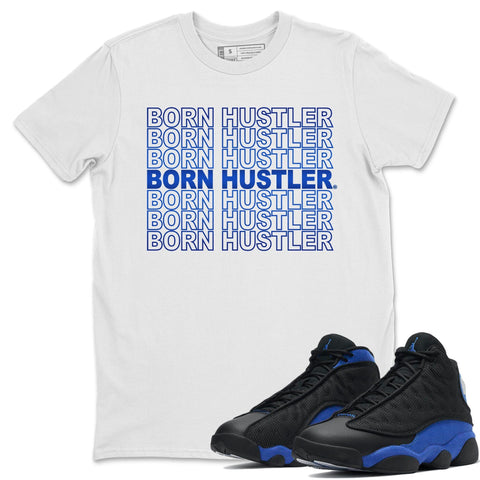 Born Hustler T-Shirt - Air Jordan 13 Retro Black Hyper Royal Air Jordan 13 Unisex Crew Neck T Shirt Jordan 13 Retro Hyper Royal White Tee