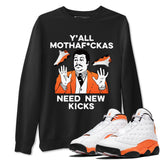 Y'all Need New Kicks Unisex Sweatshirt - Air Jordan 13 Retro Starfish White Orange Black Sneaker Matching Outfits Starfish 13s Long Sleeve Black AJ13 Pullover S