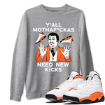 Y'all Need New Kicks Unisex Sweatshirt - Air Jordan 13 Retro Starfish White Orange Black Sneaker Matching Outfits Starfish 13s Long Sleeve Heather Grey AJ13 Pullover S