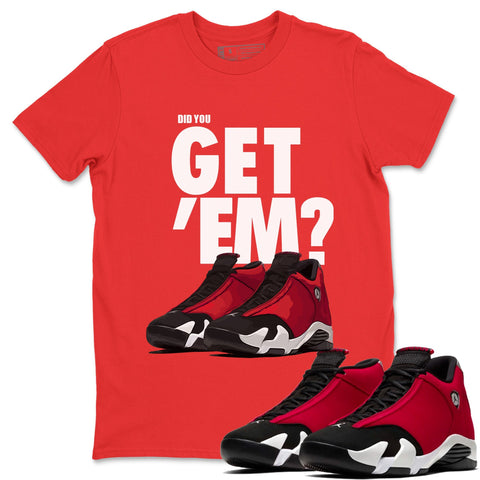 Did You Get Em Gym Red - Air Jordan 14 Gym Red Air Jordan 14 Shirt Jordan 14 Gym Red Red S