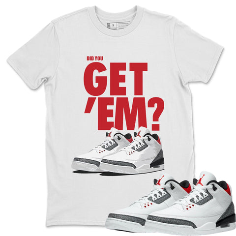 Air Jordan 3 Fire Red Sneaker Matching Tee and Outfit Did You Get Em White Shirt Image