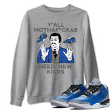 Air Jordan 3 Varsity Royal Blue Cement Sneaker Shirts Y'all Need New Kicks Heather Grey Long Sleeve Sweatshirt Outfits S