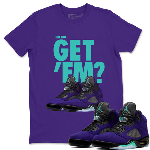 Did You Get Em T-Shirt - Air Jordan 5 Purple Grape Air Jordan 5 Shirt Jordan 5 Purple Grape Purple S