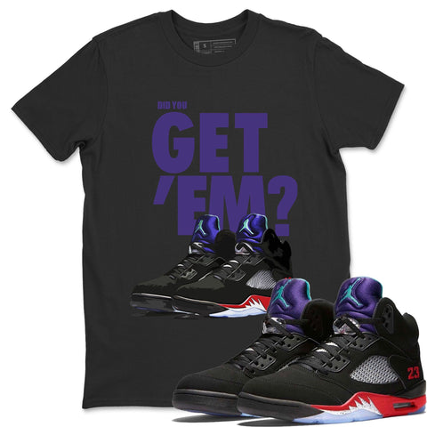 Did You Get Em T-Shirt - Air Jordan 5 Top 3 Air Jordan 5 Shirt Jordan 5 Top 3