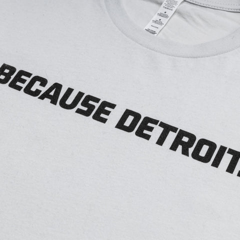 Because Detroit Tee - Silver