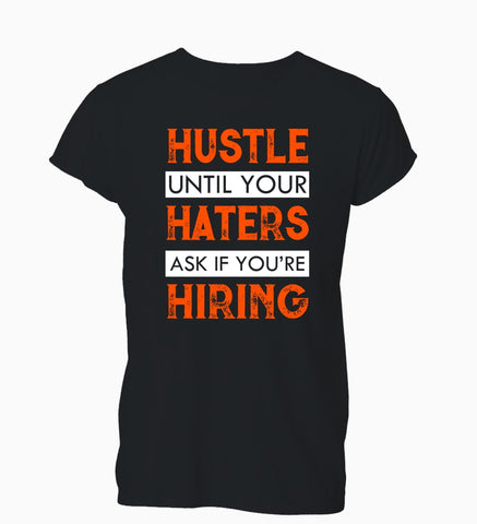 """Hustle Until Your Haters Ask If You're Hiring"" T-Shirt"