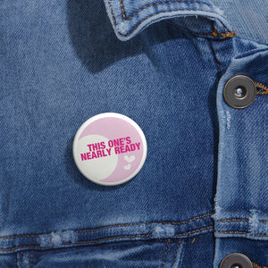 This One's Nearly Ready Baby on Board Pin Badge