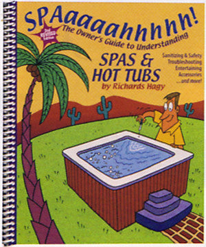 Spaaahhh - The Owner's Guide to Understanding Spas & Hot Tubs