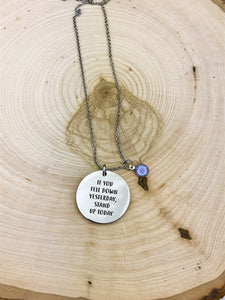 If You Fell Down Yesterday, Stand Up Today Necklace
