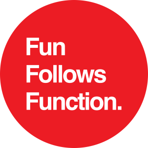 Fun Follows Function