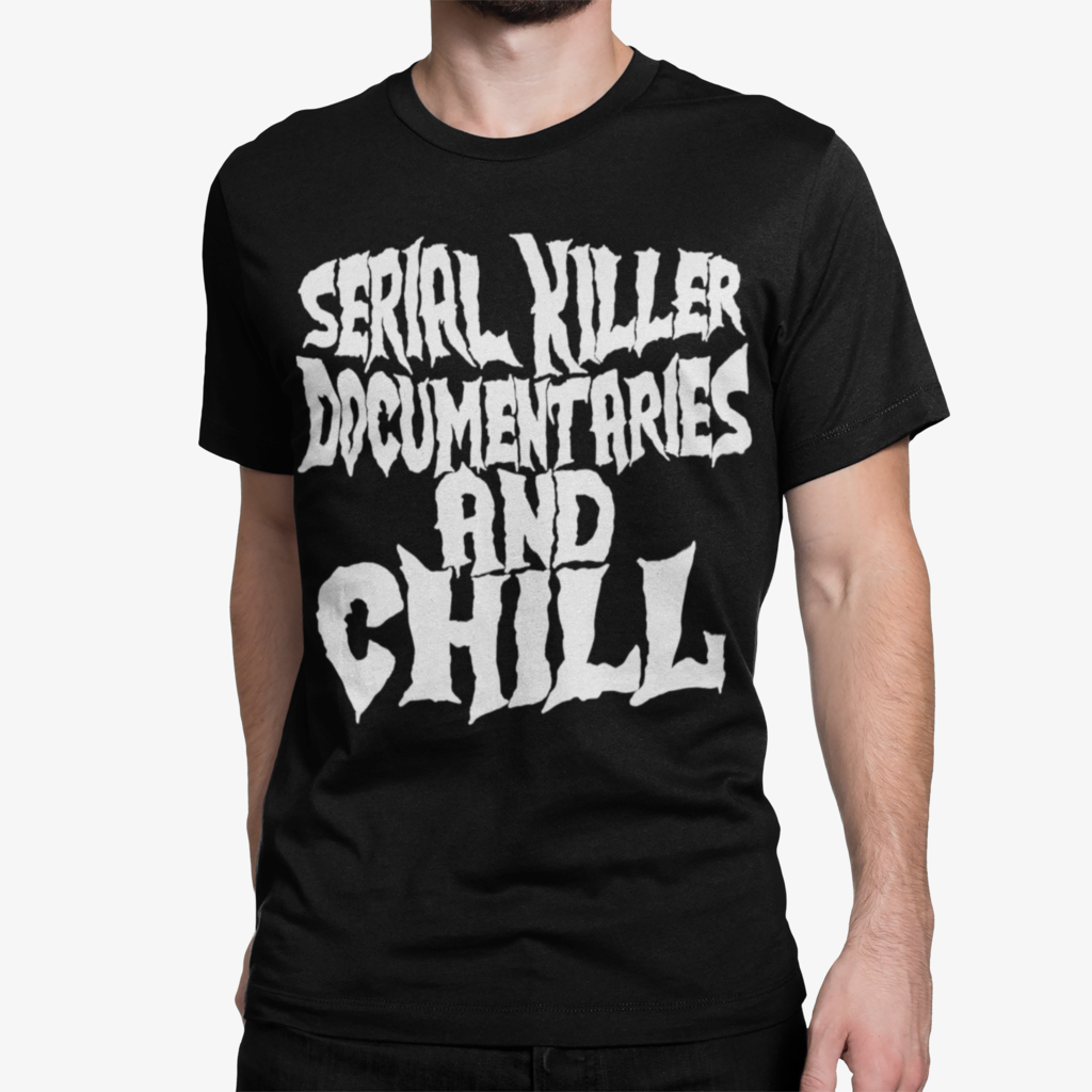 Serial Killer Documentaries and Chill Tee
