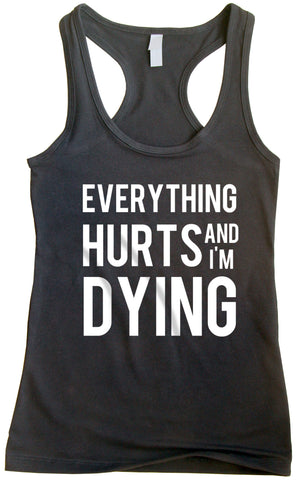 Everything Hurts And I'm Dying - Racerback Top