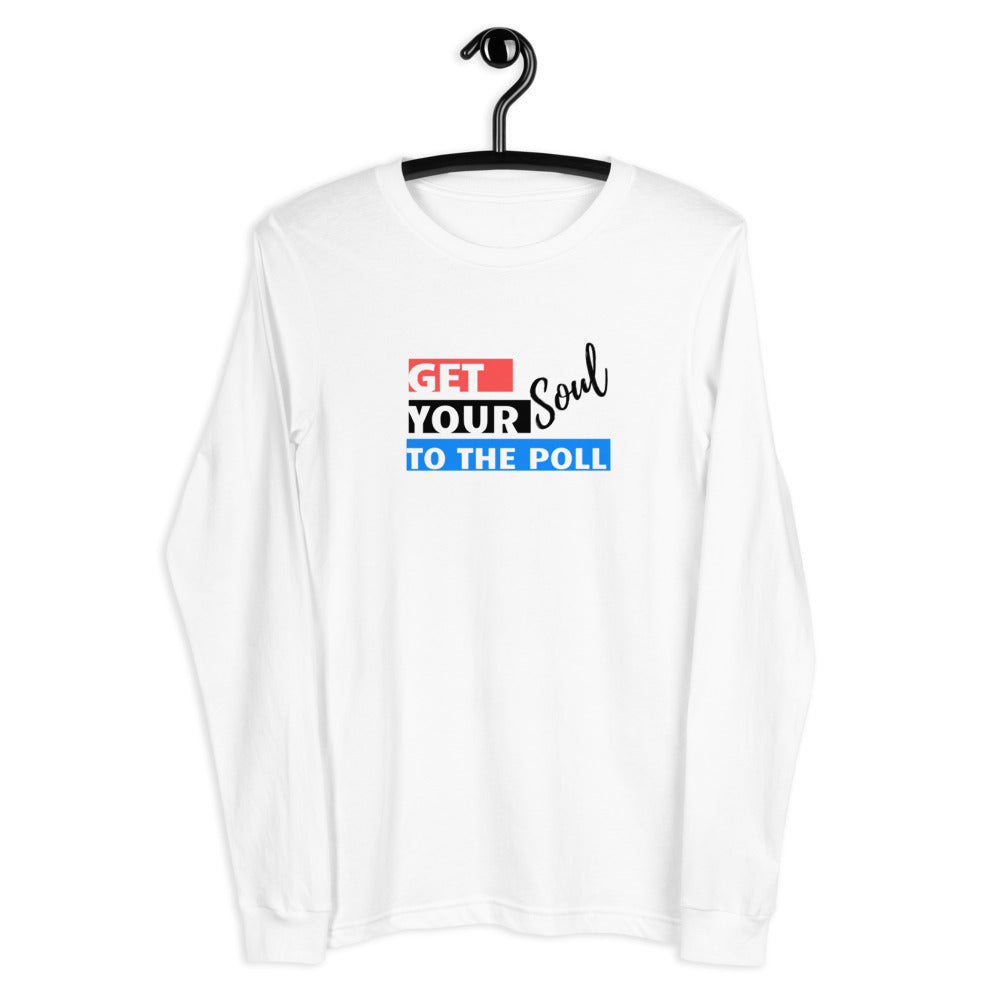 Get your Soul to the Polls Unisex Long Sleeve Tee