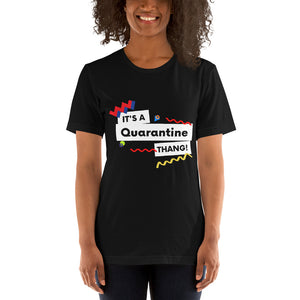 It's a Quarantine Thang Short-Sleeve Unisex T-Shirt