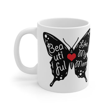Beautiful Like My Mom High-Quality Printed Mug 11oz
