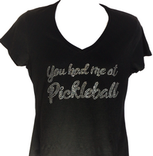 "Load image into Gallery viewer, ""YOU HAD ME AT PICKLEBALL"" Design"