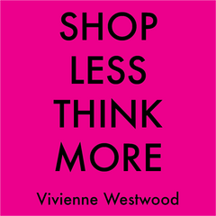 Shop less, think more - Vivienne Westwood