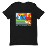 It's All On Fire Now Shirt (Unisex)