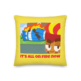 It's All On Fire Now Premium Pillow