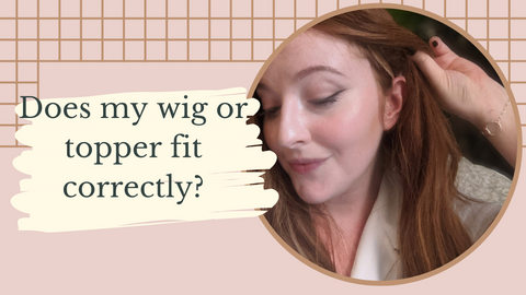 Does my wig or topper fit correctly