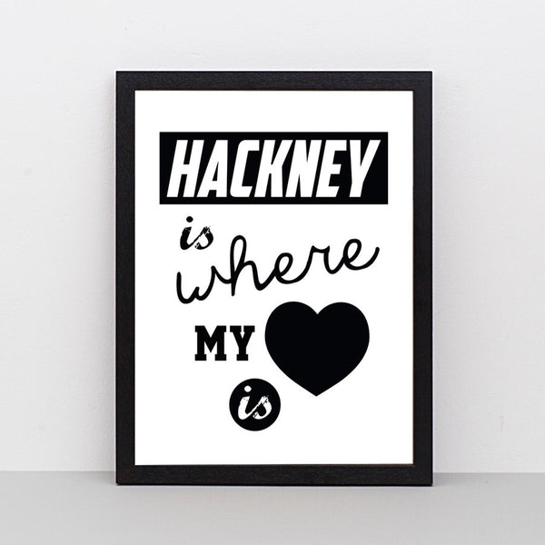 Hackney Is Where My Heart Is print