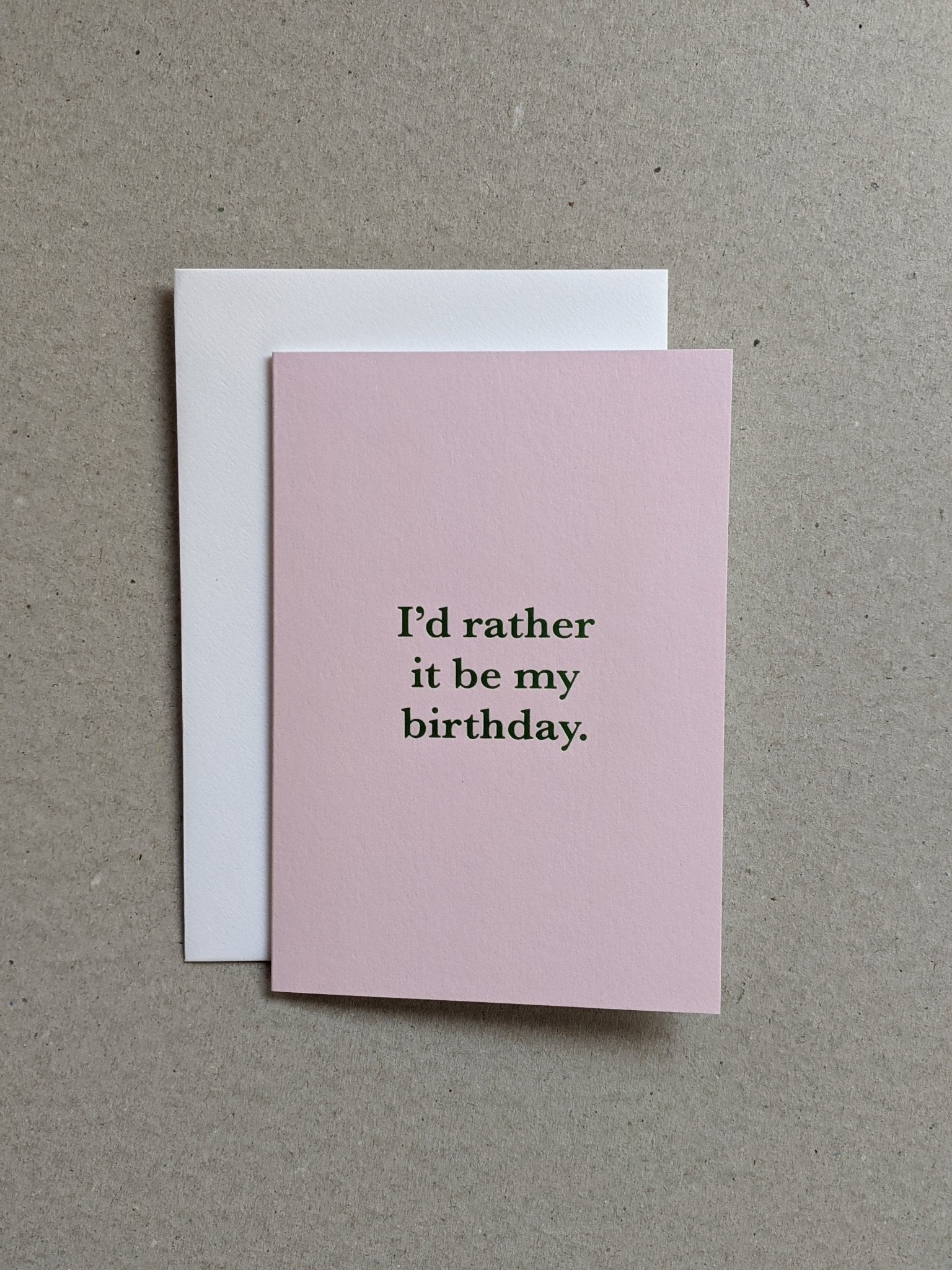 I'd Rather It Be My Birthday Greeting Card - The Stationery Cupboard