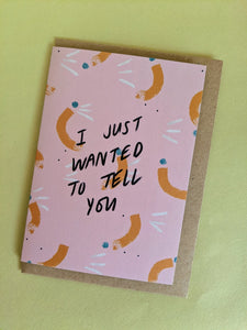 'Just wanted to tell you' card - The Stationery Cupboard