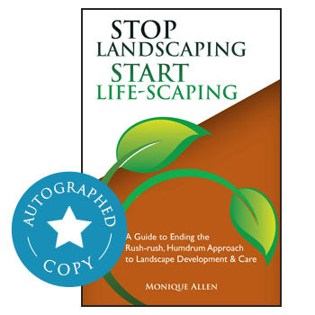 Stop Landscaping, Start Life-Scaping: A Guide to Ending the Rush - Rush, Humdrum Approach to Landscape Development and Care