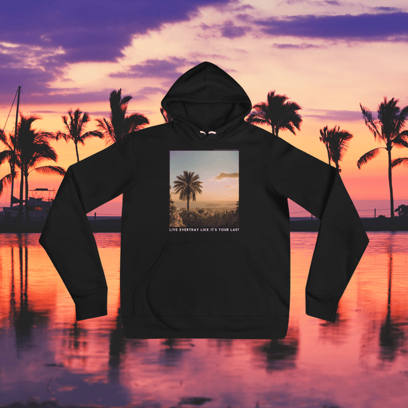 Live Everyday Like It's Your Last Hoodie