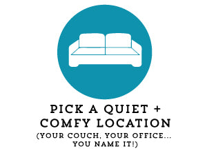 pick a quiet and comfy location
