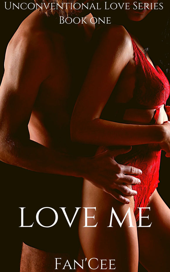 Love Me: Book One of The Unconventional Love Series