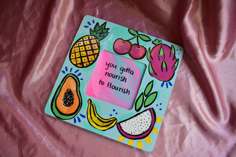 Painted Frame | You Gotta Nourish To Flourish Fruits