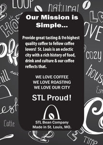 Our Mission is simple…Provide great tasting, rich & robust coffee to fellow coffee lovers!  St. Louis is an eclectic city with a rich history & our coffee reflects that.