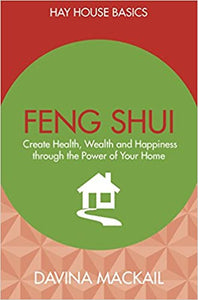 Feng Shui - Create Health, Wealth and Happiness Through The Power of your Home: Hay House Basics