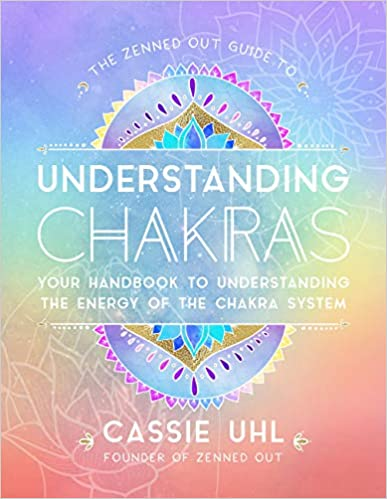 Guide to Understanding Chakras (Zenned Out): Your Handbook to Understanding the Energy of Your Chakra System