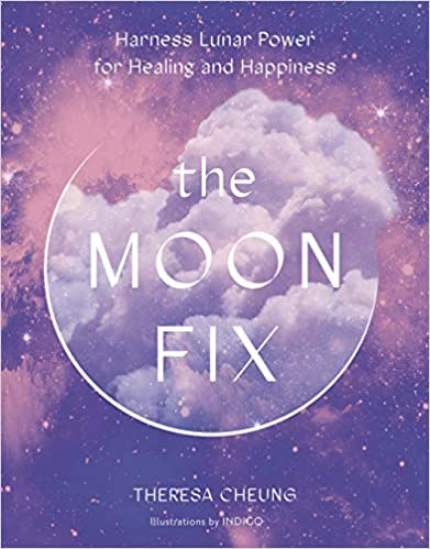 The Moon Fix: Harness Lunar Power for Healing and Happiness