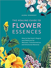 Load image into Gallery viewer, The Healing Guide to Flower Essences: How to Use Gaia's Magick and Medicine for Wellness, Transformation and Emotional Balance