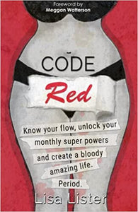 Code Red: Know Your Flow, Unlock Your Super Powers and Create a Bloody Amazing Life. Period.